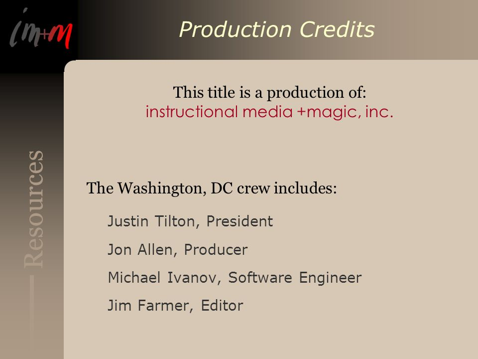 Resources Production Credits This title is a production of: instructional media +magic, inc.