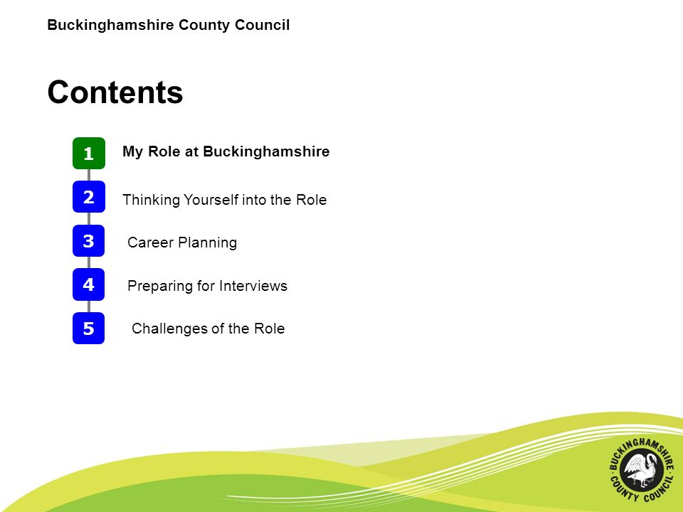 Buckinghamshire County Council Contents 1 2 My Role at Buckinghamshire 3 Thinking Yourself into the Role 4 Preparing for Interviews 5 Challenges of the Role Career Planning