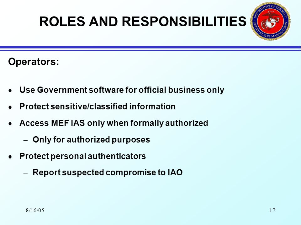 8/16/0516 ROLES AND RESPONSIBILITIES IAM continued: When no IAM is appointed, the IAO shall perform the duties of the IAM.