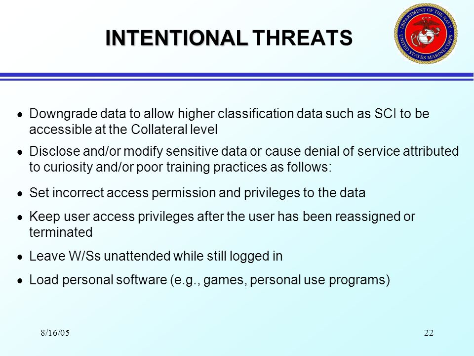 8/16/0521 INTENTIONAL INTENTIONAL THREATS INSIDER THREATS Persons who are granted some form of access to the equipment, data and/or facilities pose insider threats.