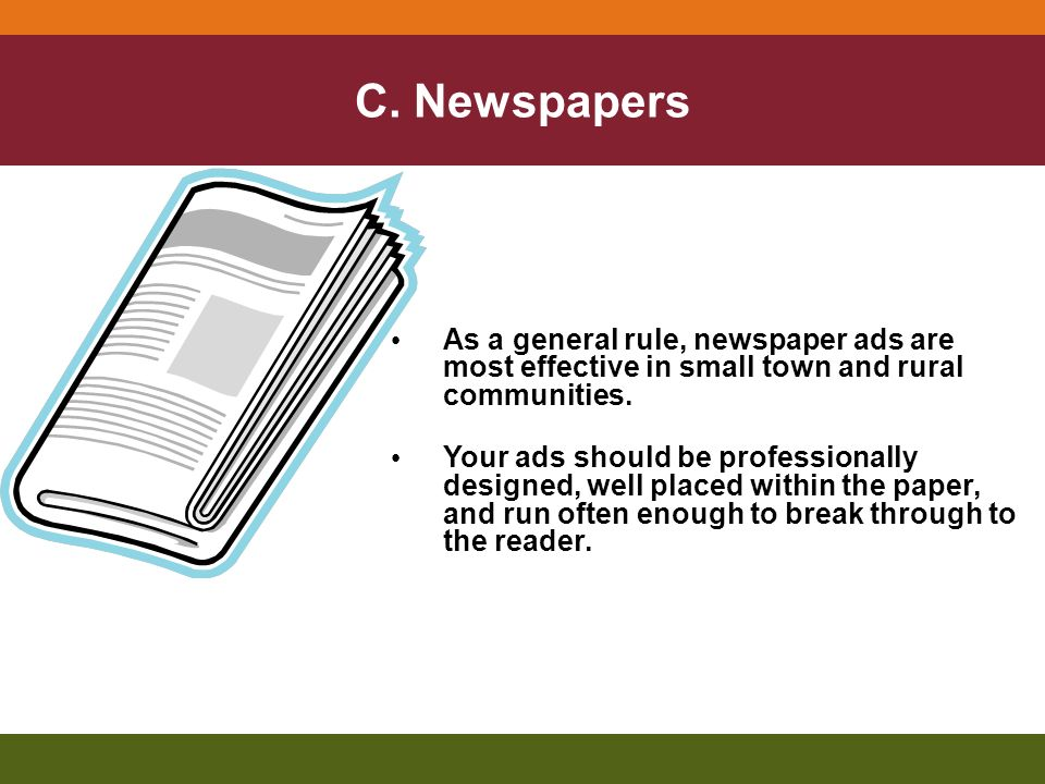 As a general rule, newspaper ads are most effective in small town and rural communities.