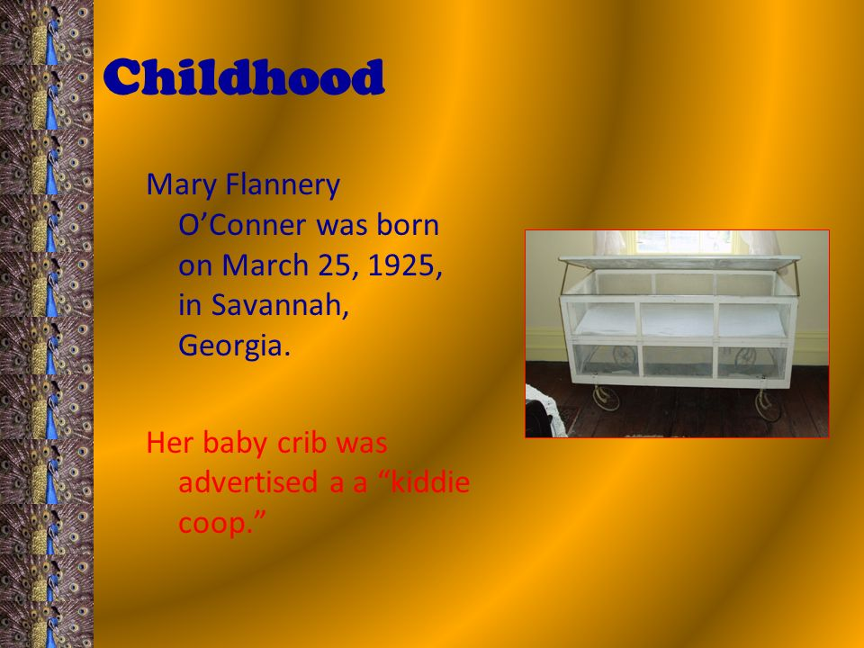 Childhood Mary Flannery OConner was born on March 25, 1925, in Savannah, Georgia.