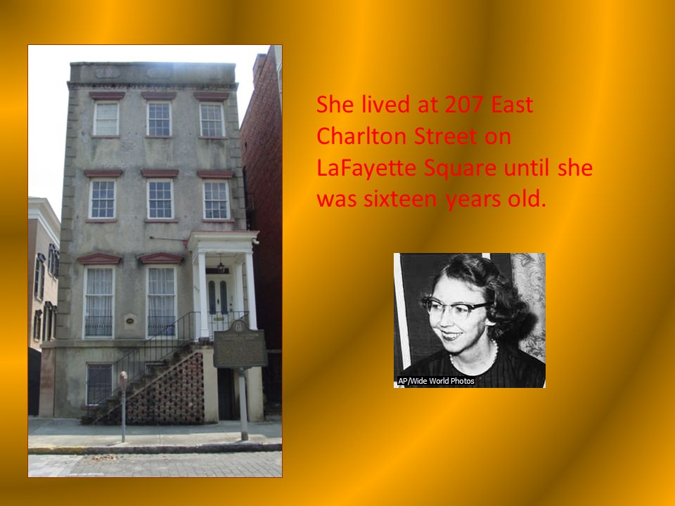 She lived at 207 East Charlton Street on LaFayette Square until she was sixteen years old.