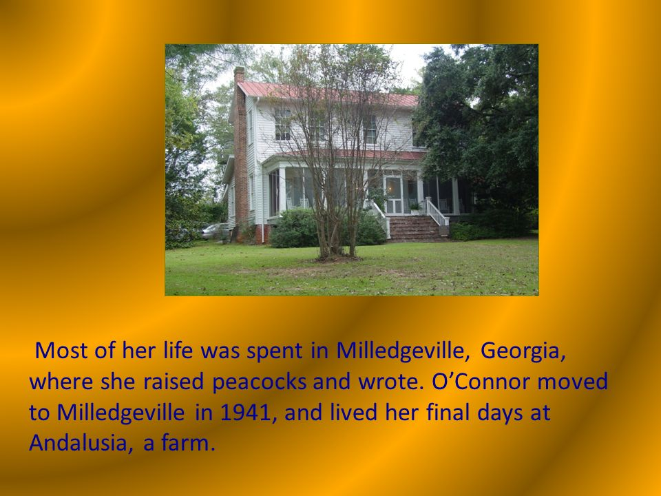 Most of her life was spent in Milledgeville, Georgia, where she raised peacocks and wrote.