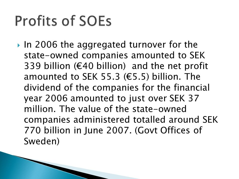 In 2006 the aggregated turnover for the state-owned companies amounted to SEK 339 billion (40 billion) and the net profit amounted to SEK 55.3 (5.5) billion.