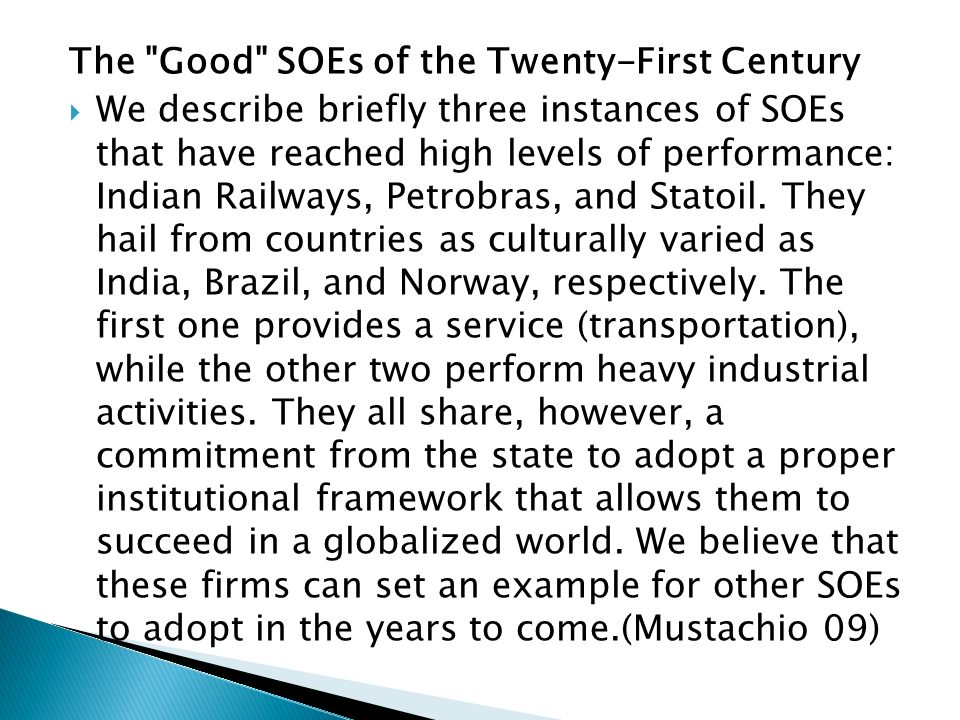 The Good SOEs of the Twenty-First Century We describe briefly three instances of SOEs that have reached high levels of performance: Indian Railways, Petrobras, and Statoil.