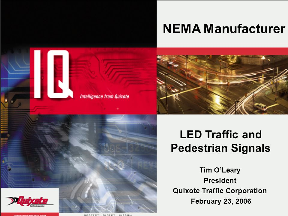 Tim OLeary President Quixote Traffic Corporation February 23, 2006 LED Traffic and Pedestrian Signals NEMA Manufacturer