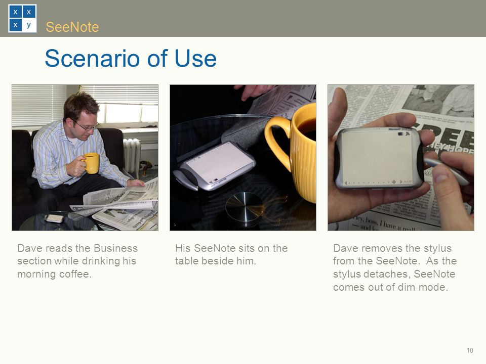 10 SeeNote Scenario of Use Dave reads the Business section while drinking his morning coffee.