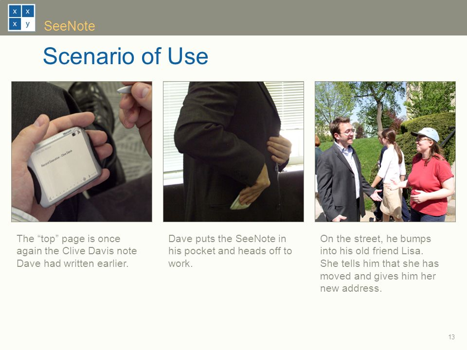13 SeeNote Scenario of Use On the street, he bumps into his old friend Lisa.