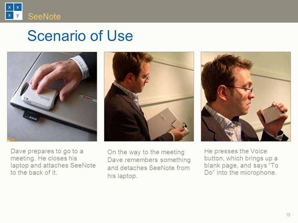 19 SeeNote Scenario of Use He presses the Voice button, which brings up a blank page, and says To Do into the microphone.