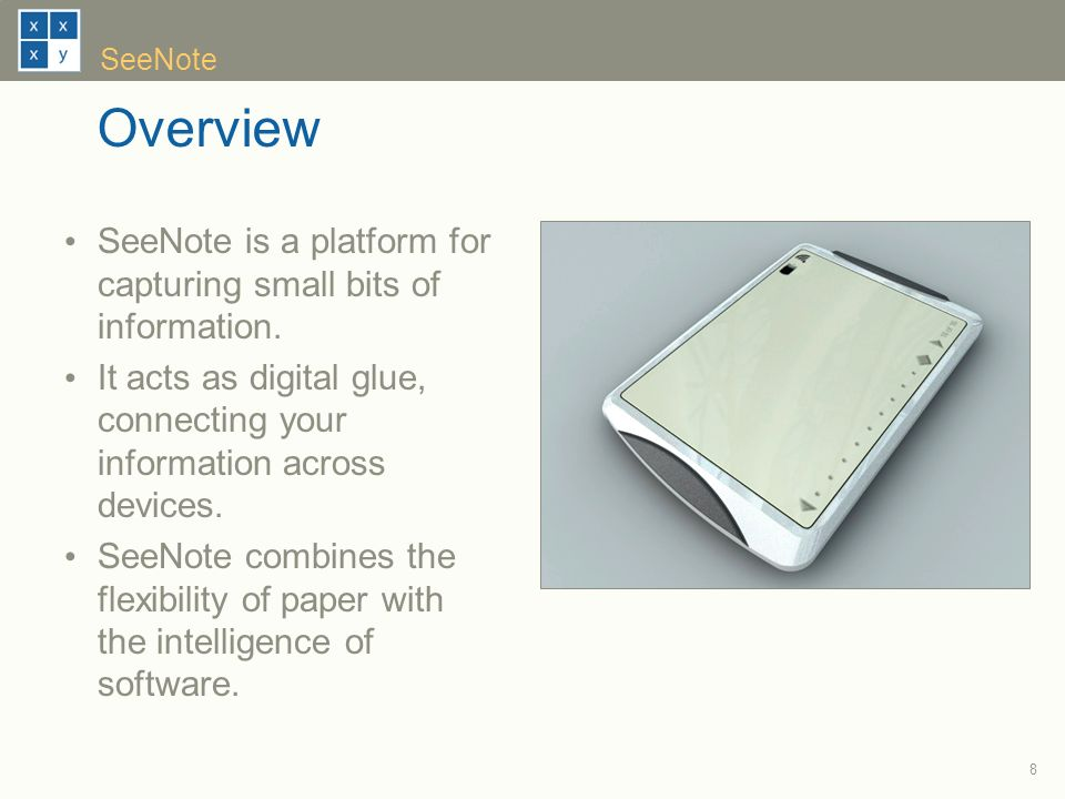 8 Overview SeeNote is a platform for capturing small bits of information.