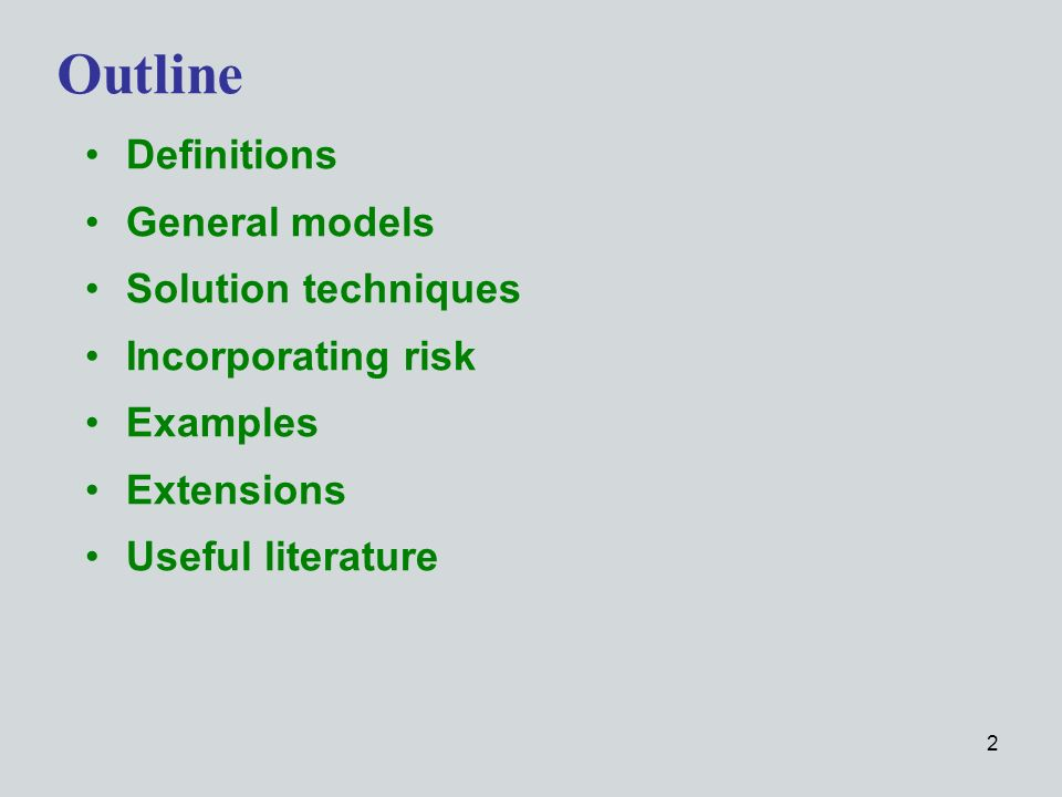 2 Definitions General models Solution techniques Incorporating risk Examples Extensions Useful literature Outline