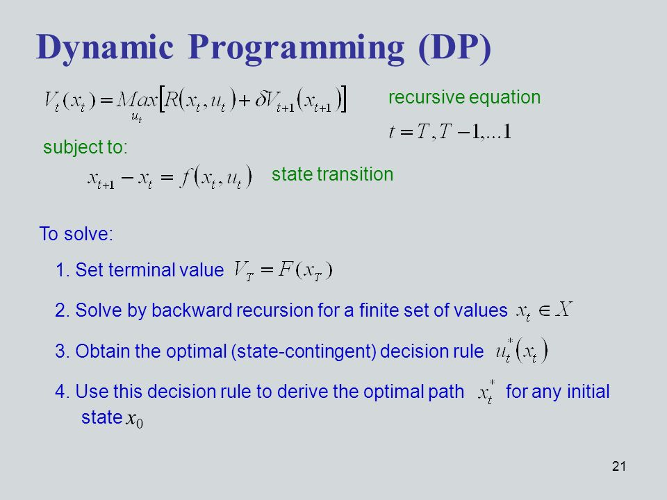 21 Dynamic Programming (DP) subject to: recursive equation state transition 4.