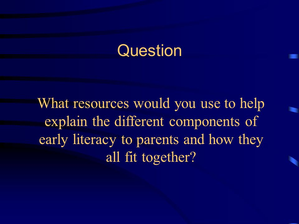 Question What new ideas did you gain that you might use to design future intentional instruction sessions with parents to implement the components of early literacy