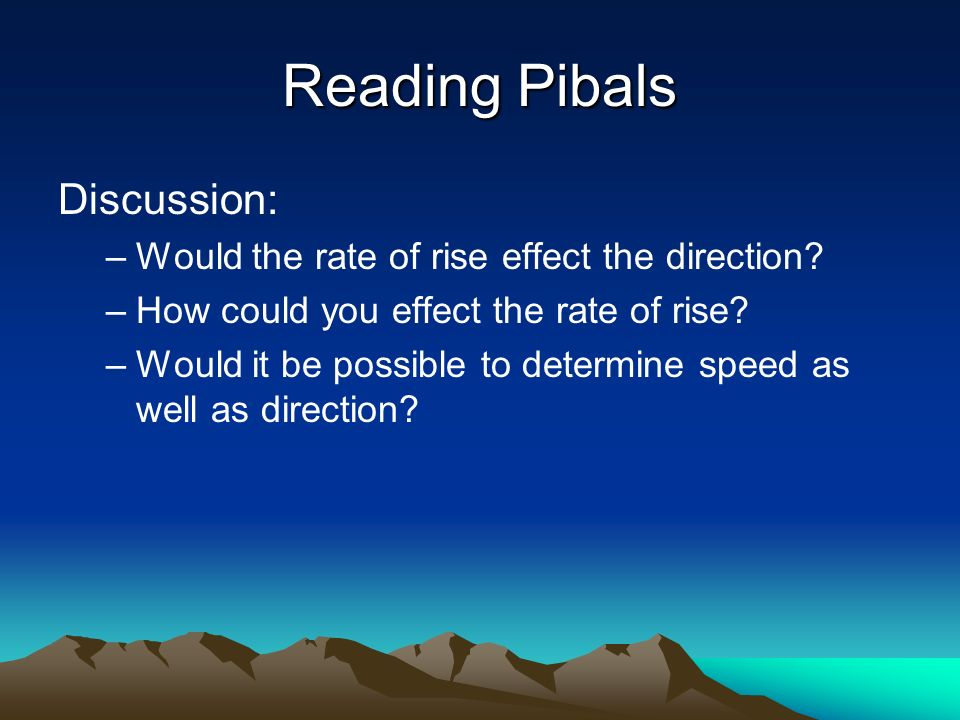 Reading Pibals Discussion: –Would the rate of rise effect the direction.