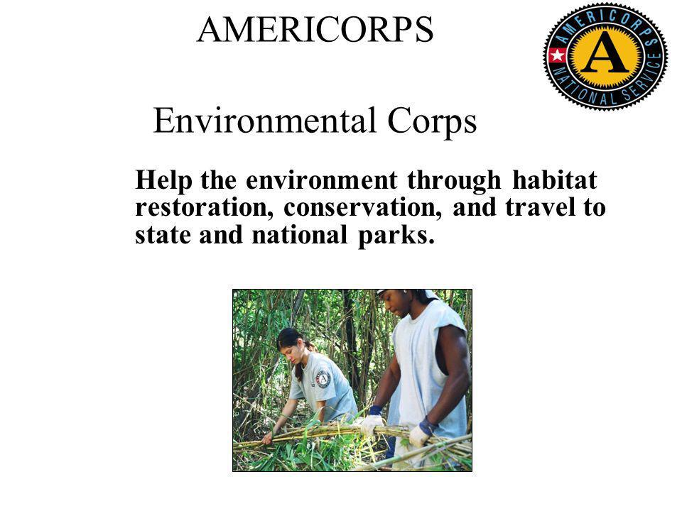 AMERICORPS Environmental Corps Help the environment through habitat restoration, conservation, and travel to state and national parks.