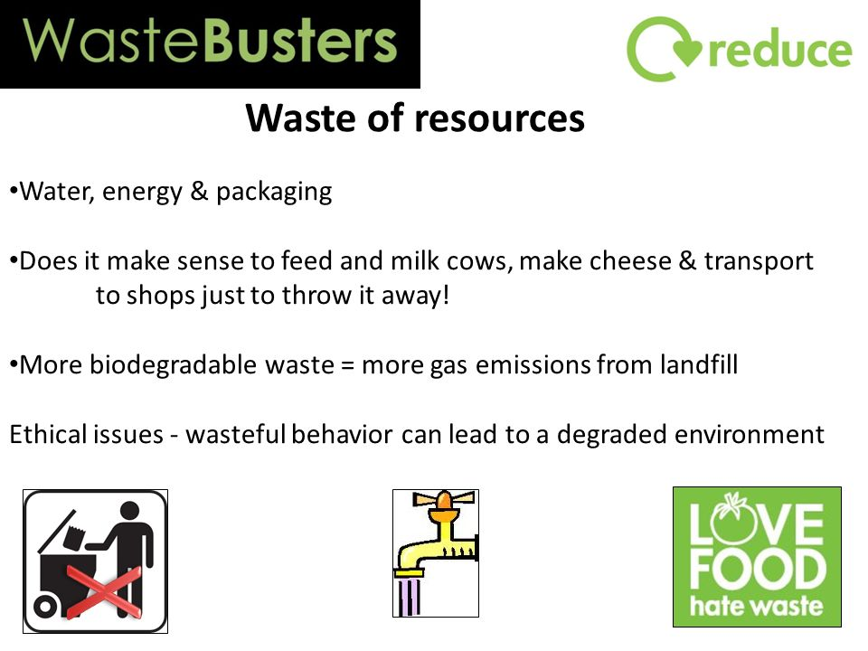 Water, energy & packaging Does it make sense to feed and milk cows, make cheese & transport to shops just to throw it away.