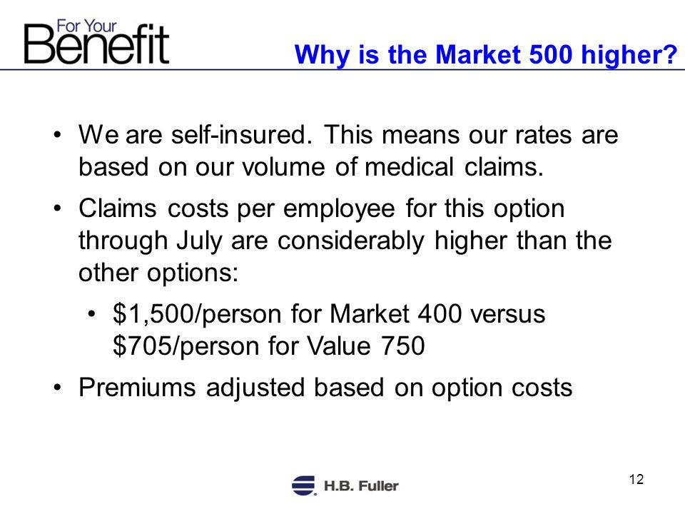 12 Why is the Market 500 higher. We are self-insured.