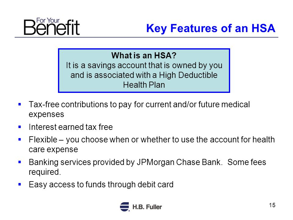15 Tax-free contributions to pay for current and/or future medical expenses Interest earned tax free Flexible – you choose when or whether to use the account for health care expense Banking services provided by JPMorgan Chase Bank.