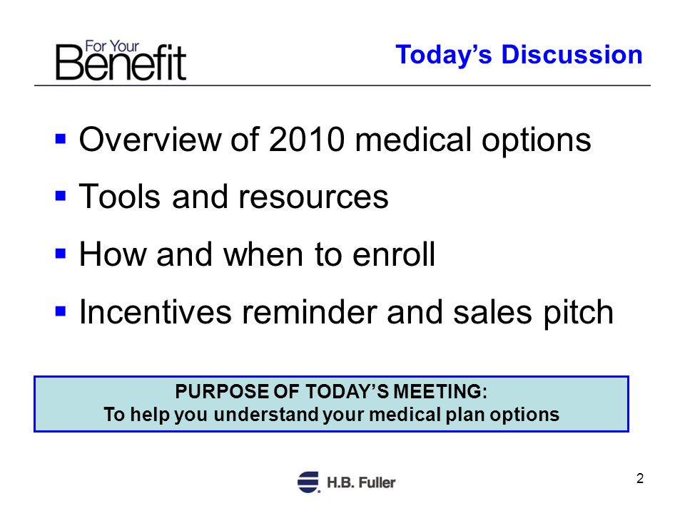 2 Overview of 2010 medical options Tools and resources How and when to enroll Incentives reminder and sales pitch Todays Discussion PURPOSE OF TODAYS MEETING: To help you understand your medical plan options