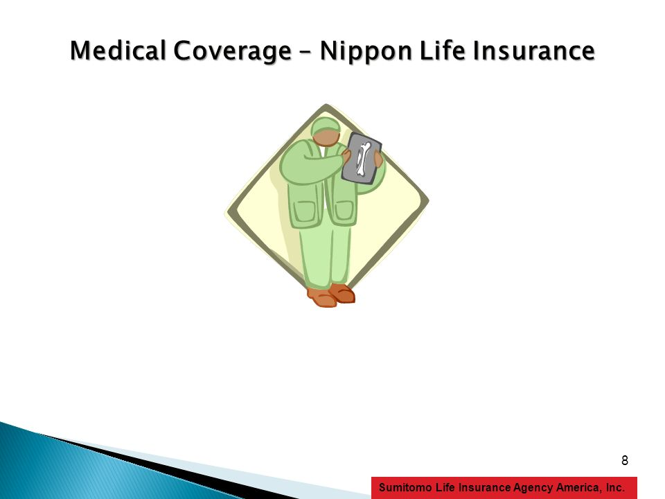 8 Sumitomo Life Insurance Agency America, Inc. Medical Coverage – Nippon Life Insurance