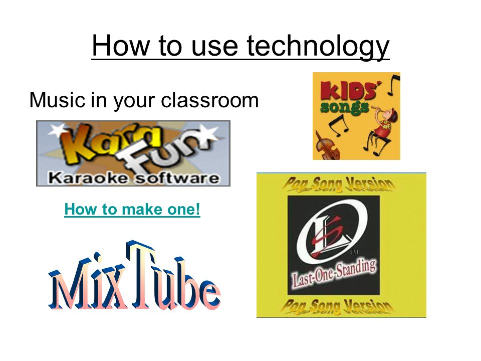 How to use technology Music in your classroom How to make one!