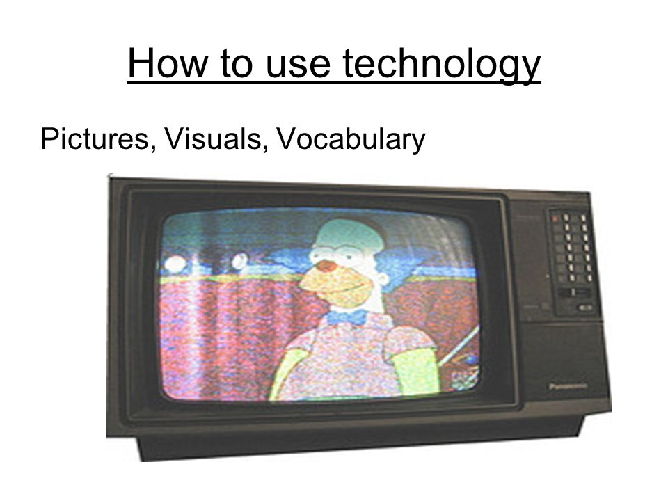 How to use technology Pictures, Visuals, Vocabulary
