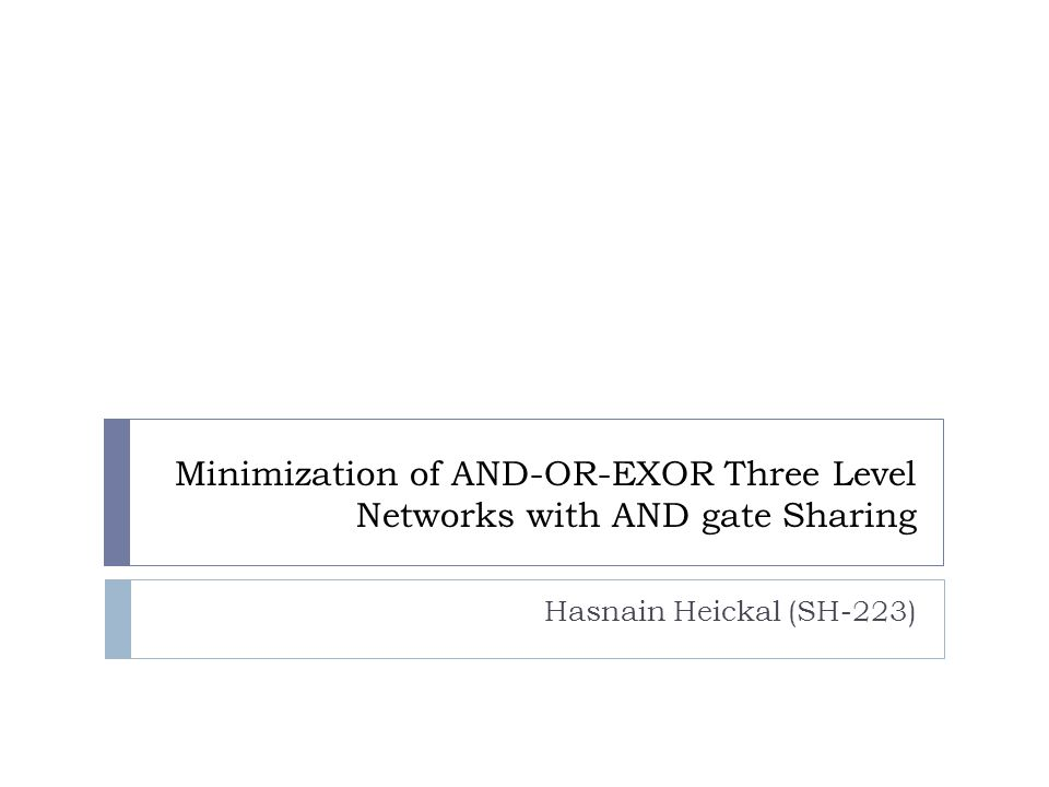 Minimization of AND-OR-EXOR Three Level Networks with AND gate Sharing Hasnain Heickal (SH-223)