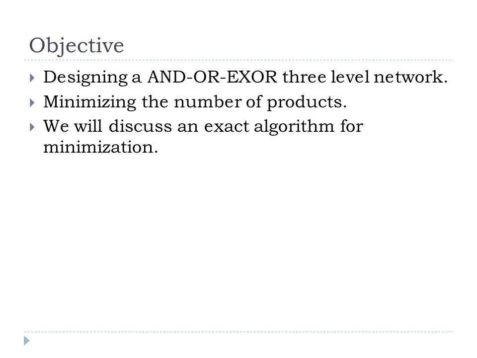 Objective Designing a AND-OR-EXOR three level network.