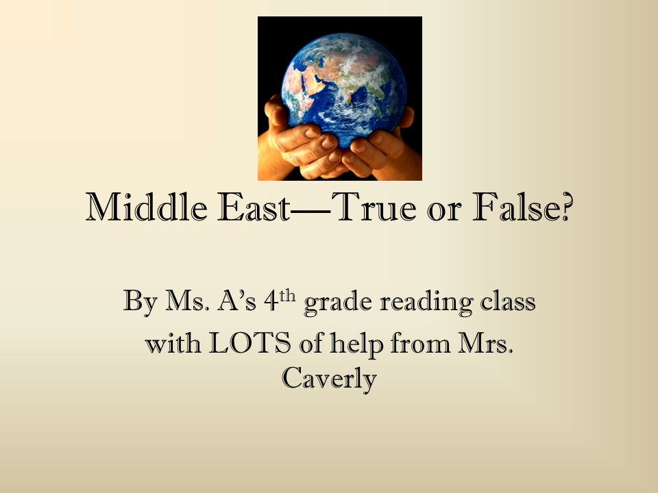 Middle EastTrue or False By Ms. As 4 th grade reading class with LOTS of help from Mrs. Caverly