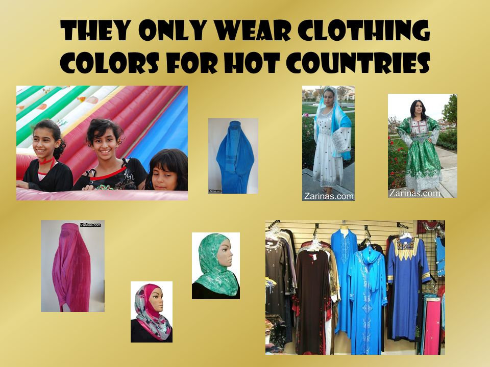 They only wear clothing colors for hot countries