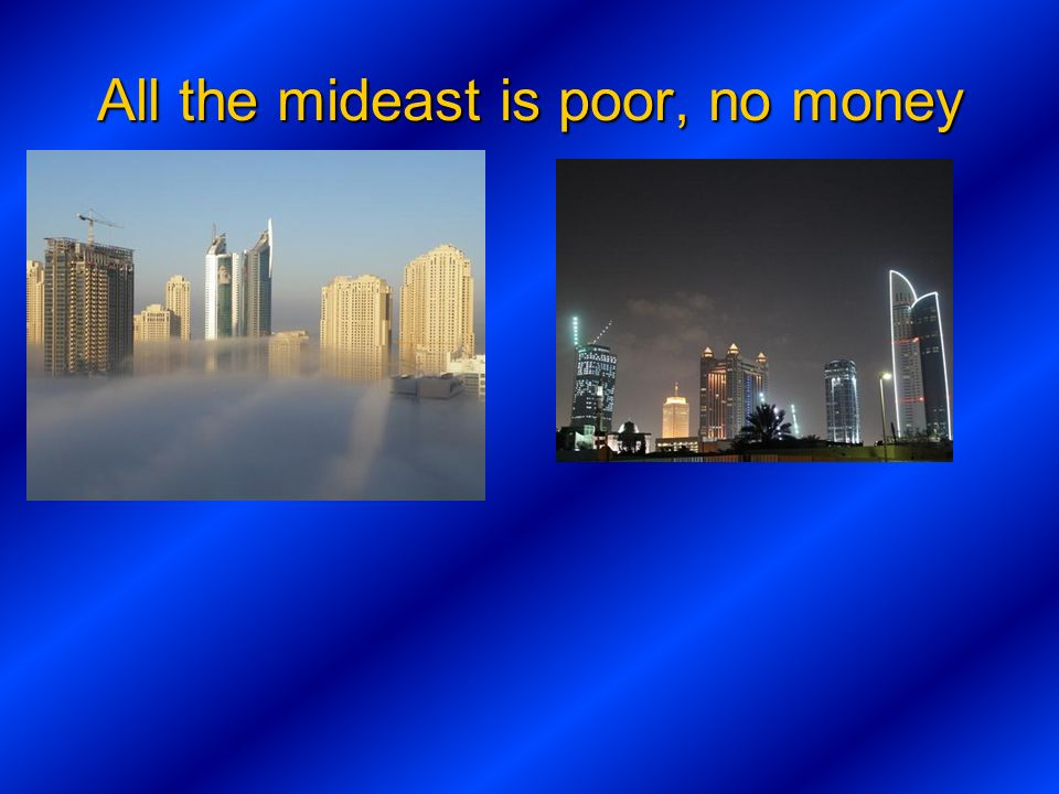 All the mideast is poor, no money