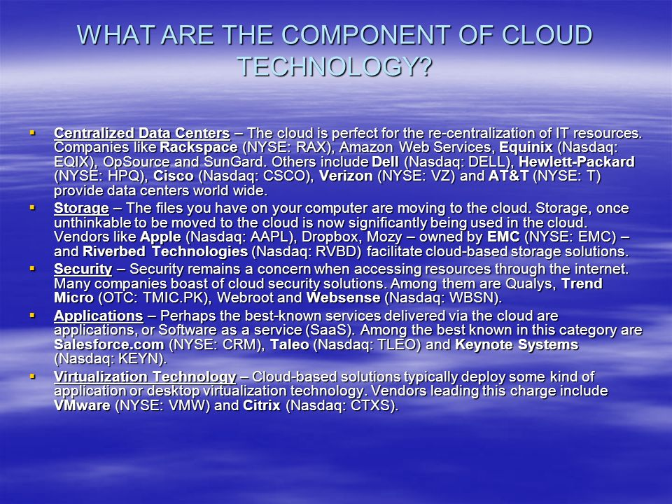 WHAT ARE THE COMPONENT OF CLOUD TECHNOLOGY.