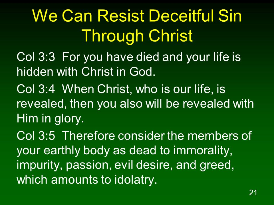 21 We Can Resist Deceitful Sin Through Christ Col 3:3 For you have died and your life is hidden with Christ in God.