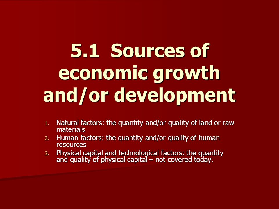 5.1 Sources of economic growth and/or development 1.