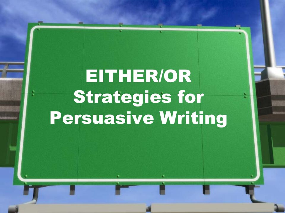EITHER/OR Strategies for Persuasive Writing