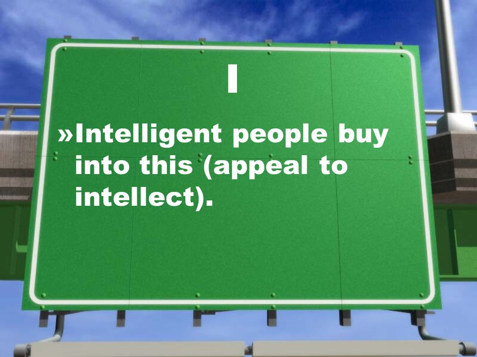 I »Intelligent people buy into this (appeal to intellect).