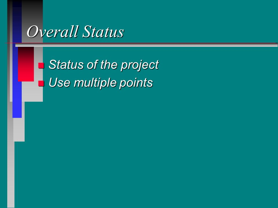 Overall Status n Status of the project n Use multiple points