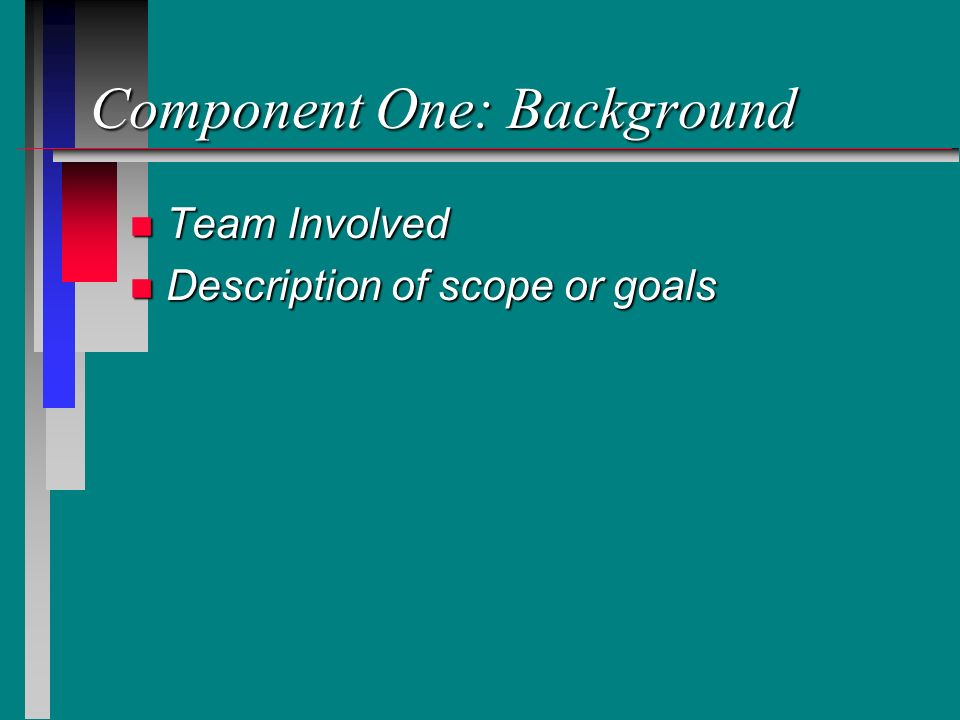 Component One: Background n Team Involved n Description of scope or goals