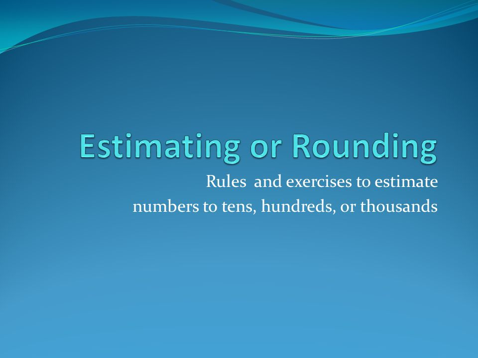 Rules and exercises to estimate numbers to tens, hundreds, or thousands