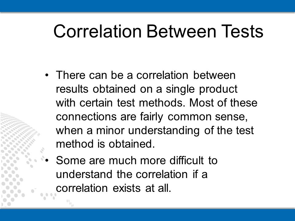 There can be a correlation between results obtained on a single product with certain test methods.