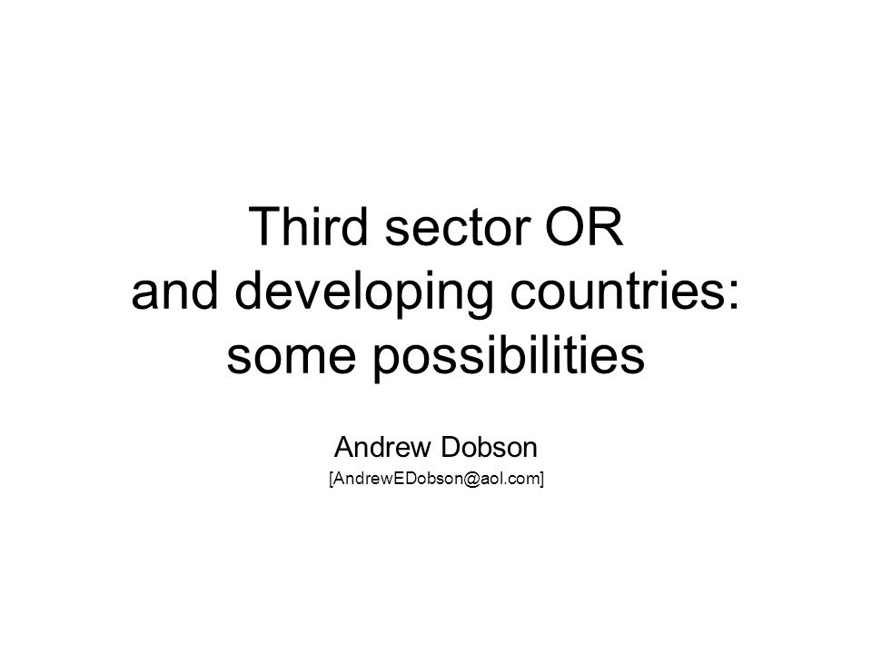 Third sector OR and developing countries: some possibilities Andrew Dobson
