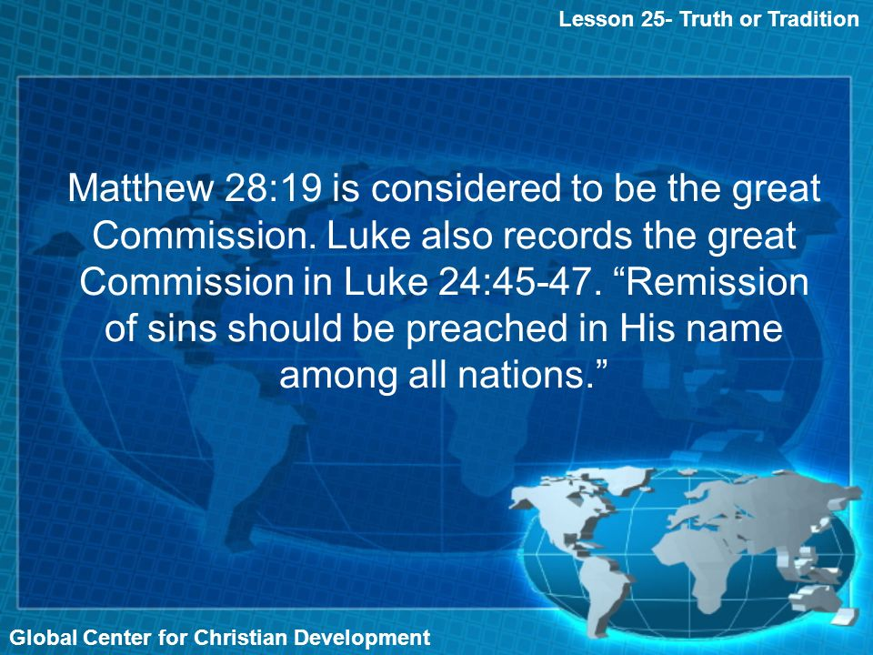Global Center for Christian Development Matthew 28:19 is considered to be the great Commission.