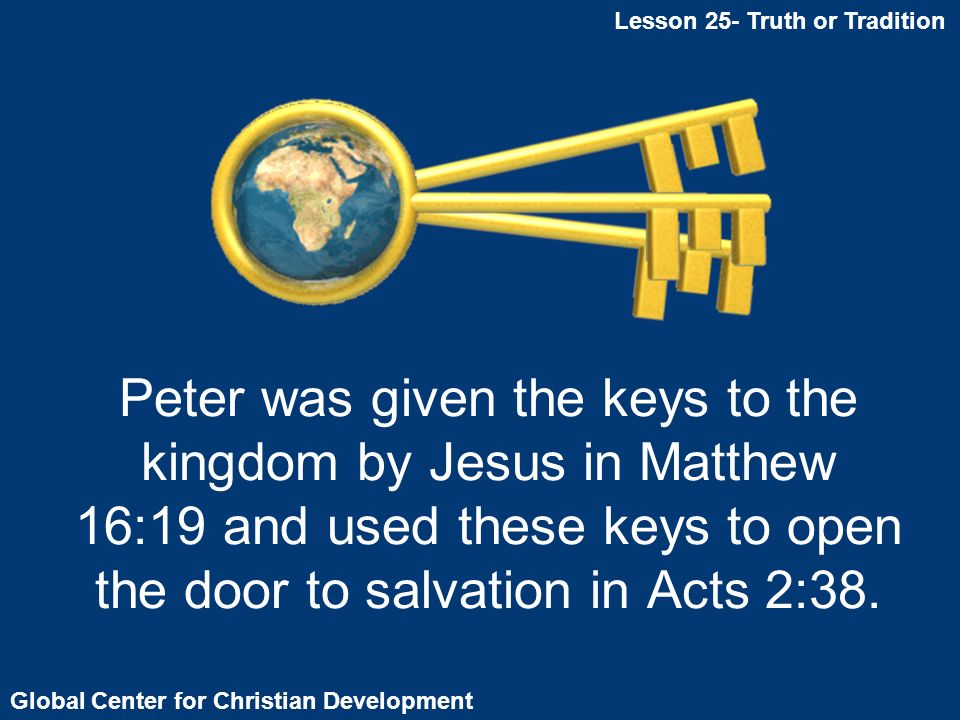 Peter was given the keys to the kingdom by Jesus in Matthew 16:19 and used these keys to open the door to salvation in Acts 2:38.