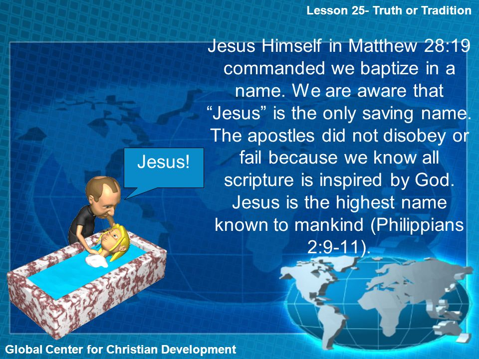Jesus Himself in Matthew 28:19 commanded we baptize in a name.
