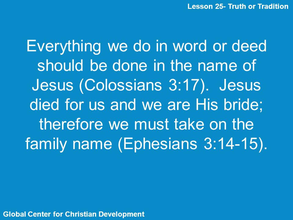 Everything we do in word or deed should be done in the name of Jesus (Colossians 3:17).
