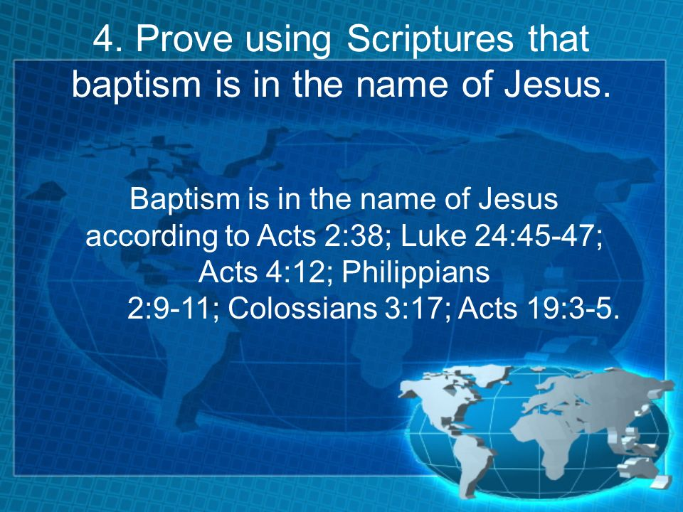 4. Prove using Scriptures that baptism is in the name of Jesus.