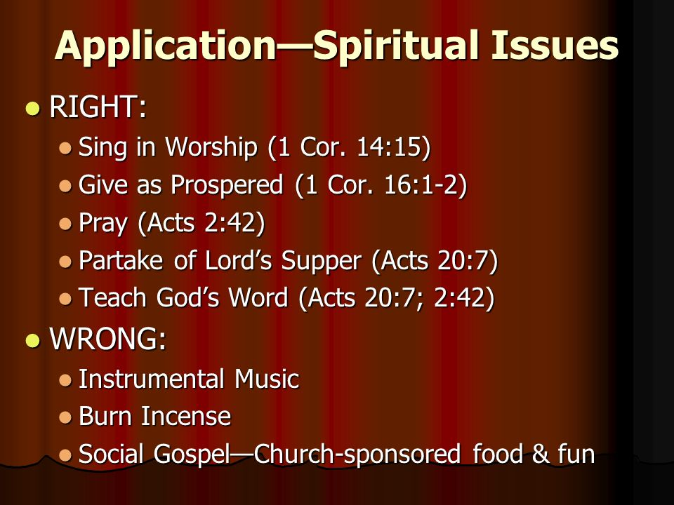 ApplicationSpiritual Issues RIGHT: RIGHT: Sing in Worship (1 Cor.