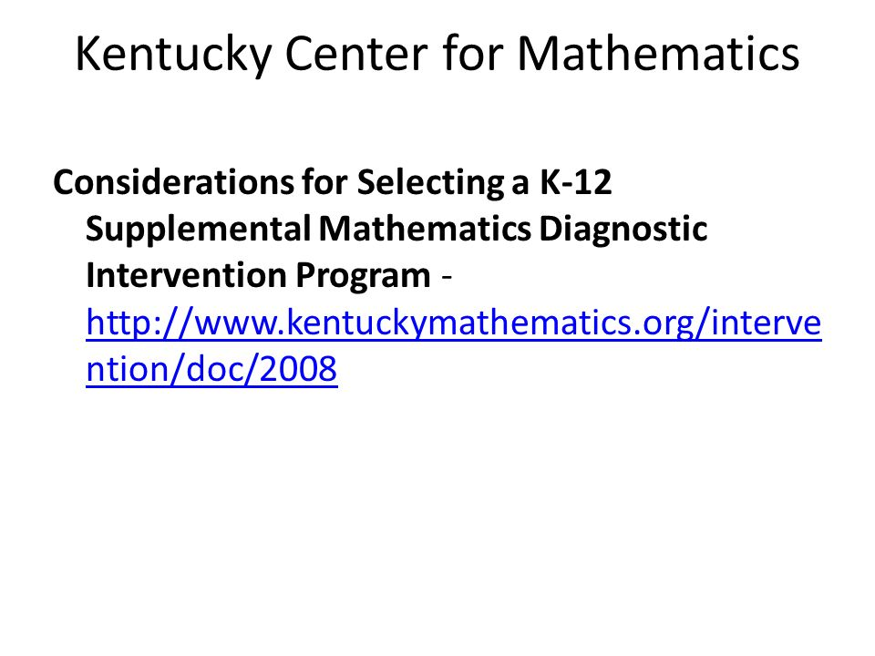 Kentucky Center for Mathematics Considerations for Selecting a K-12 Supplemental Mathematics Diagnostic Intervention Program -   ntion/doc/ ntion/doc/2008