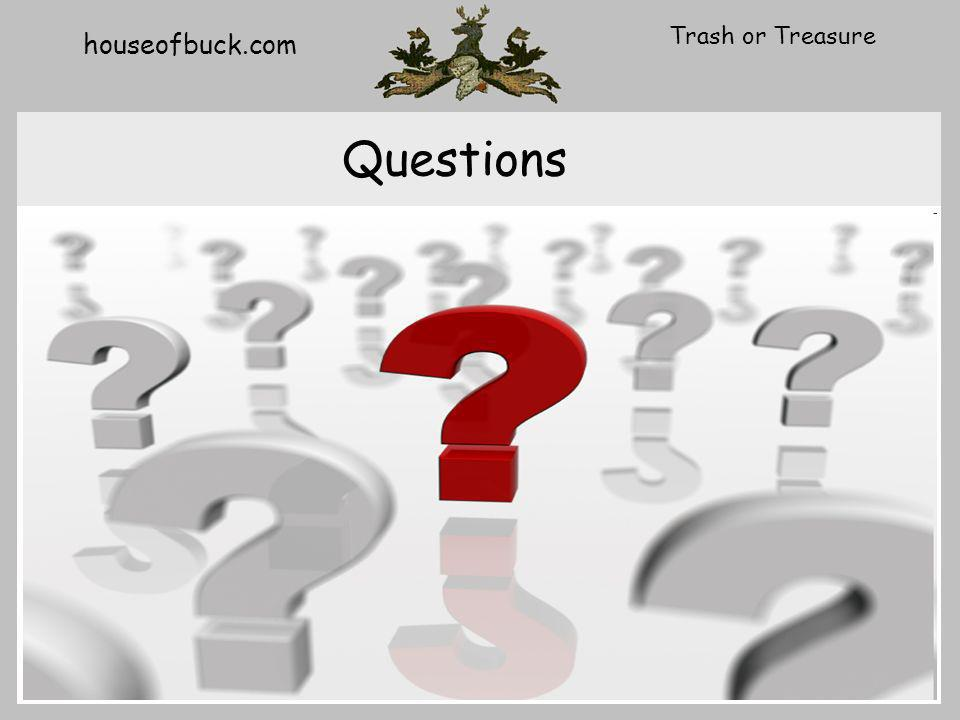 houseofbuck.com Trash or Treasure Questions